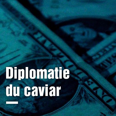 Diplomatie du caviar : affaire de grande corruption en Europe