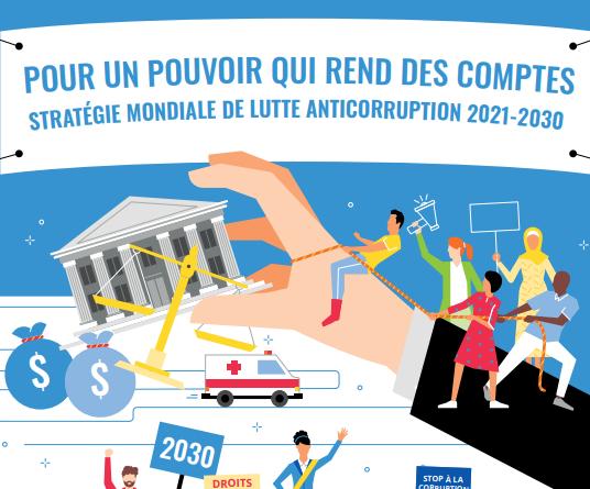 POUR UN POUVOIR QUI REND DES COMPTES – STRATÉGIE MONDIALE DE LUTTE ANTICORRUPTION 2021-2030 DU MOUVEMENT TRANSPARENCY INTERNATIONAL